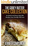 The Gooey Butter Cake Collection: 60 Quick and Easy Cake Mix Recipes Your Family Will Love