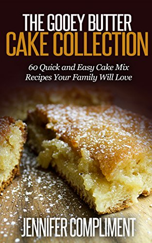The Gooey Butter Cake Collection: 60 Quick and Easy Cake Mix Recipes Your Family Will Love by Jennifer Compliment