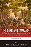 Charles River Editors The Overland Campaign: The Battles of the Wilderness, Spotsylvania Court House, North Anna, and Cold Harbor