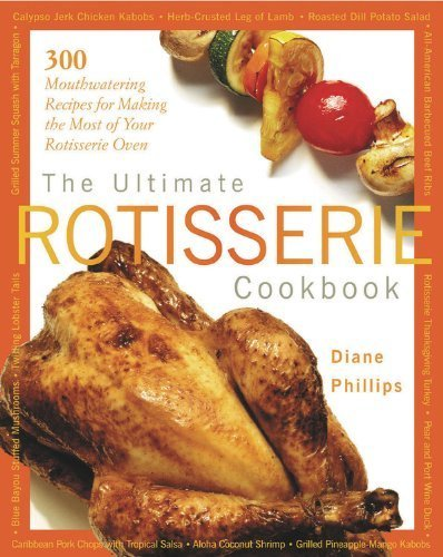 The Ultimate Rotisserie Cookbook: 300 Mouthwatering Recipes for Making the Most of Your Rotisserie Oven (Non) by Phillips, Diane (2002) Paperback