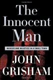 The Innocent Man Murder and Injustice in a Small Town by Grisham, John [Doubleday,2006] (Hardcover)