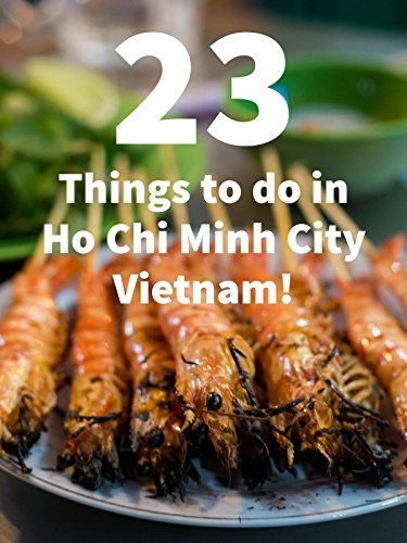 23 Things To Do In Ho Chi Minh City, Vietnam