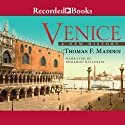 Venice: A New History (       UNABRIDGED) by Thomas F. Madden Narrated by Edoardo Ballerini