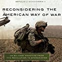 Reconsidering the American Way of War: US Military Practice from the Revolution to Afghanistan Audiobook by Antulio Joseph Echevarria Narrated by James Killavey