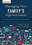 Managing Your Family s High-Tech Habits: (From Video-Games to the Dark Side of the Web)
