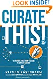 Curate This: The Hands-On,  How-To Guide To Content Curation