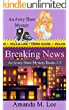 Breaking News: An Avery Shaw Mystery Books 1-3