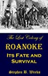 The Lost Colony of Roanoke: Its Fate...