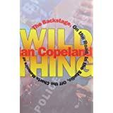 Wild Thing: The Backstage- on the Road- in the Studio- Off the Charts: Memoirs of Ian Copelandby Copeland Ian