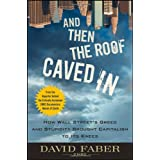 And Then the Roof Caved In: How Wall Street's Greed and Stupidity Brought Capitalism to Its Kneesby David Faber