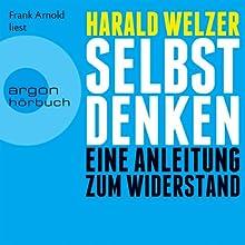Selbst denken: Eine Anleitung zum Widerstand Hörbuch von Harald Welzer Gesprochen von: Frank Arnold