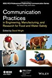 Communication Practices in Engineering, Manufacturing, and Research for Food and Water Safety (IEEE PCS Professional Engineering Communication Series)