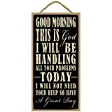 "Good morning this is God. I will be handling all your problems today. I will not need your help so have a great day 5"" x 10"" wood sign plaque"
