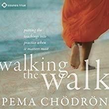 Walking the Walk: Putting the Teachings into Practice When It Matters Most  by Pema Chodron Narrated by Pema Chodron