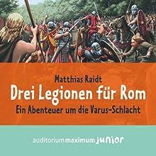 Drei Legionen für Rom. Ein Abenteuer um die Varus-Schlacht Hörbuch von Matthias Raidt Gesprochen von: Wolfgang Schmidt