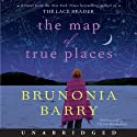The Map of True Places (       UNABRIDGED) by Brunonia Barry Narrated by Alyssa Bresnahan
