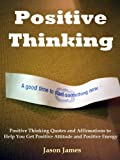 Positive Thinking: Positive Thinking Quotes and Affirmations to Help You Get Positive Attitude and Positive Energy