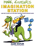 Mark Kistler's Imagination Station: Learn How to Drawn in 3-D with Public Television's Favorite Drawing Teacher: Learn How to Draw in 3D with Public Television's Favorite Drawing Teacher!