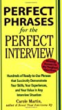 Perfect Phrases for the Perfect Interview: Hundreds of Ready-to-Use Phrases That Succinctly Demonstrate Your Skills, Your Experience and Your Value in Any Interview Situation (Perfect Phrases)