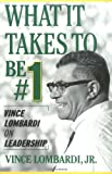 Vince Lombardi What It Takes to Be #1: Vince Lombardi on Leadership