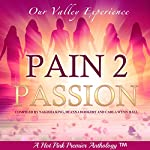 Pain 2 Passion: Our Valley Experience   Nakisha King,DeAnna Bookert,Carla Wynn Hall