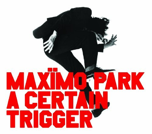 A Certain Trigger by Maximo Park (2005-08-02)