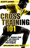 Cross Training 101: Build The Ultimate Athletic Physique (Including 243+ WODs) (English Edition)