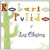 Roberto Pulido Y Los Clasicos
