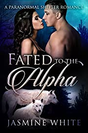 Fated To The Alpha: A Paranormal Shifter Romance