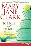 To Have and to Kill LP: A Wedding Cake Mystery (Piper Donovan/Wedding Cake Mysteries) (0062017667) by Clark, Mary Jane