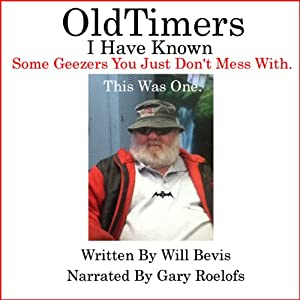 Old-Timers I Have Known: There Are Some Geezers You Just Don't Mess With | [Will Bevis]