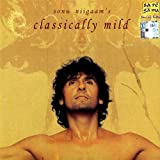 Sonu Nigam's Classically Mild