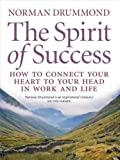The Spirit of Success: How to Connect Your Heart to Your Head in Work and Life