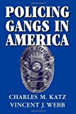 Policing Gangs in America (Cambridge Studies in Criminology) unknown Edition by Katz, Charles M., Webb, Vincent J. [2006]