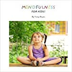 Mindfulness for Kids | Tracy Bryan