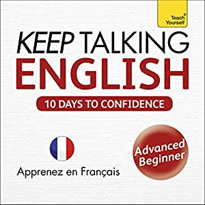 Keep Talking English - Ten Days to Confidence: Learn in French | Livre audio
