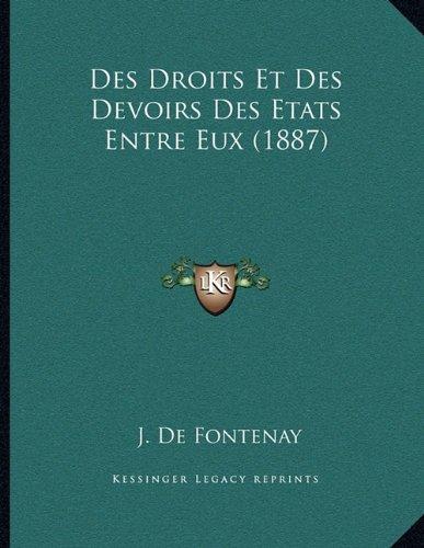 Des Droits Et Des Devoirs Des Etats Entre Eux (1887)