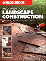 Black &amp; Decker The Complete Guide to Landscape Construction: 60 Step-by-step Projects for Creating a Perfect Landscape (Black &amp; Decker Complete Guide)