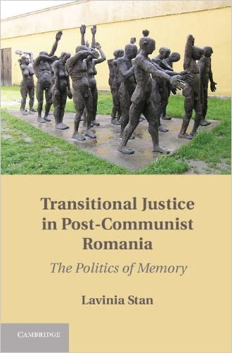 Transitional Justice in Post-Communist Romania: The Politics of Memory written by Lavinia Stan