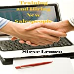 Training and Hiring New Salespeople: Manager Guide to Hiring Success | Steve Lemco