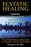 Ecstatic Healing: A Journey into the Shamanic World of Spirit Possession and Miraculous Medicine