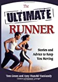 The Ultimate Runner: Stories and Advice to Keep You Moving