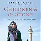 Children of the Stone: The Power of Music in a Hard Land (       UNABRIDGED) by Sandy Tolan Narrated by Fajer Al-Kaisi