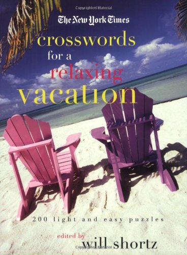 The New York Times Crosswords for a Relaxing Vacation: 200 Light and Easy Puzzles (New York Times Crossword Puzzles)