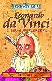 Leonardo da Vinci e Seu Supercérebro - 9788535904611