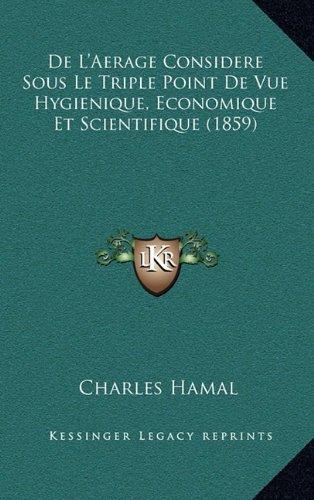 de L'Aerage Considere Sous Le Triple Point de Vue Hygienique, Economique Et Scientifique (1859)