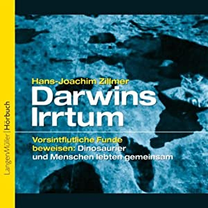 Darwins Irrtum - Vorsintflutliche Funde beweisen: Dinosaurier und Menschen lebten gemeinsam Audiobook