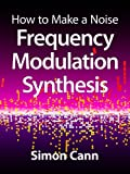 How to Make a Noise: Frequency Modulation Synthesis (English Edition)