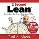 2 Second Lean: How to Grow People and Build a Fun Lean Culture at Work & at Home, 3rd Edition (       UNABRIDGED) by Paul A. Akers Narrated by Paul A. Akers