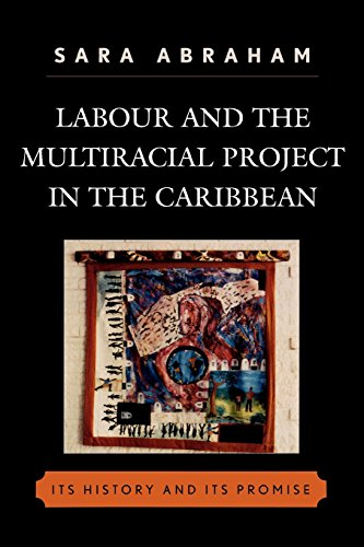 Labour and the Multiracial Project in the Caribbean (Caribbean Studies)
